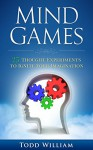 Mind Games: 25 Thought Experiments to Ignite Your Imagination - Todd William