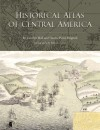 Historical Atlas of Central America - Carolyn Hall, Hector Perez Brignoli, John V. Carter