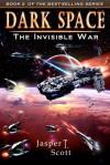 Dark Space (Book 2): The Invisible War -xld - Jasper T. Scott