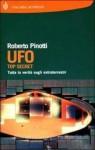 UFO. Top secret. Tutta la verità sugli extraterrestri - Roberto Pinotti