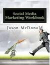 Social Media Marketing Workbook: How to Market Your Business on Social Media - Jason McDonald