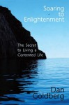 Soaring to Enlightenment: The Secret to Living a Contented Life - Dan Goldberg
