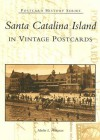 Santa Catalina Island: In Vintage Postcards - Marlin L. Heckman