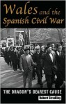 Wales and the Spanish Civil War, 1936-39: The Dragon's Dearest Cause - Robert Stradling, R. Stradling