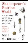 Shakespeare's Restless World: A Portrait of an Era in Twenty Objects - Neil MacGregor