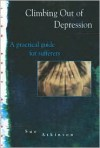 Climbing Out of Depression: A Short, Practical Guide on How to Recover from Depression - Sue Atkinson