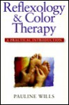 Reflexology and Color Therapy: A Practical Introduction : Combining the Healing Benefits of Two Complementary Therapies (Practical Introduction Series) - Pauline Wills