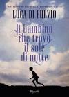 Il bambino che trovò il sole di notte (Italian Edition) - Luca Di Fulvio
