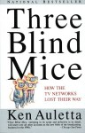 Three Blind Mice: How the TV Networks Lost Their Way - Ken Auletta
