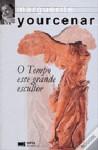 O Tempo esse grande escultor - Marguerite Yourcenar