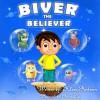 Children Books: Biver The Believer (adventures for kids kindle eBooks collection) - Klara Andreev, Abira Das
