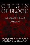Origin of Blood: An Empire of Blood Collection - Robert S. Wilson