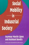 Social Mobility in Industrial Society - Seymour Martin Lipset, Reinhard Bendix