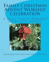 Family Christmas Advent Worship Celebration: A Daily Family Worship Guide for Advent - Duane Cook, Patsy Cook, Amy Stout, Adam Cook