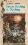 From Spring to Spring: Stories of the Four Seasons - Alison Uttley