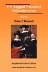The Ragged Trousered Philanthropists Volume I [Easyread Comfort Edition] - Robert Tressell