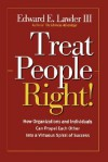 Treat People Right!: How Organizations and Employees Can Create a Win/Win Relationship to Achieve High Performance at All Levels - Edward E. Lawler III