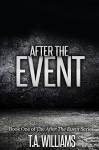 After The Event: Book 1 of the After The Event Series - T.A Williams