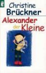Alexander der Kleine. - Christine Brückner