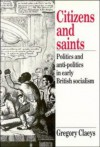 Citizens and Saints: Politics and Anti-Politics in Early British Socialism - Gregory Claeys