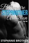 Billionaire Stepbrother - Addiction: PART ONE - Stephanie Brother