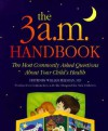The 3 A.M. Handbook: The Most Commonly Asked Questions about Your Child's Health - William Feldman
