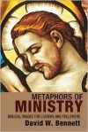 Metaphors of Ministry: Biblical Images for Leaders and Followers - David W. Bennett