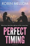 Perfect Timing: What if you found the right guy at the wrong time... - Robin Mellom
