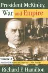 """President McKinley, War and Empire, Volume 2: President McKinley and America's """"New Empire"""" - Richard Hamilton"""