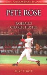 Pete Rose: Baseball's Charlie Hustle - Mike Towle