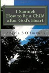1 Samuel: How to Be a Child after God's Heart - Angela Oltmanns