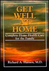 Get Well at Home: Complete Home Health Care for the Family - Richard A. Hansen