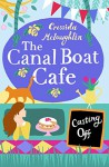 Casting Off: A perfect feel good romance (The Canal Boat Café, Book 2) - Cressida McLaughlin