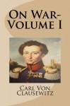 On War-Volume I - Carl Von Clausewitz