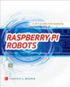 Raspberry Pi Robots: A DIY Guide for Makers - Timothy Brown