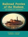 Railroad Ferries of the Hudson and Stories of a Deck Hand - Raymond J. Baxter, Arthur G. Adams