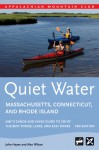 Quiet Water Massachusetts, Connecticut, and Rhode Island, 3rd: AMC's Canoe and Kayak Guide to 100 of the Best Ponds, Lakes, and Easy Rivers - John Hayes, Alex Wilson