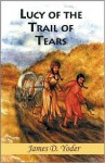Lucy of the Trail of Tears - James D. Yoder