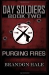 Purging Fires: Day Soldiers - Brandon Hale