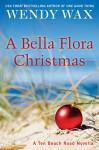 A Bella Flora Christmas (Ten Beach Road Novella) - Wendy Wax