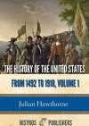 The History of the United States from 1492 to 1910, Volume 1: From Discovery of America October 12, 1492 to Battle of Lexington April 19, 1775 - Julian Hawthorne