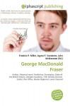George MacDonald Fraser - Frederic P. Miller, Agnes F. Vandome, John McBrewster
