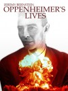 Oppenheimer's Lives: Reflections on the Father of the Atomic Bomb - Jeremy Bernstein