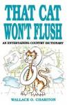 That Cat Won't Flush - Wallace O. Chariton