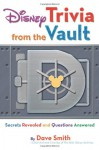 Disney Trivia from the Vault: Secrets Revealed and Questions Answered (Disney Editions Deluxe) - Dave Smith
