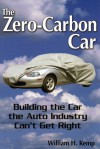 The Zero-Carbon Car: Building the Car the Auto Industry Can't Get Right - William H. Kemp