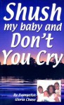 Shush My Baby and Don't You Cry - Gloria Chase