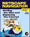 Netscape Navigator: Surfing The Web And Exploring The Internet - Bryan Pfaffenberger