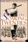 The Soaring Twenties: Babe Ruth And The Home Run Decade - Thomas Gilbert