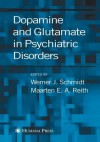 Dopamine and Glutamate in Psychiatric Disorders - Werner J. Schmidt, Maarten E.A. Reith